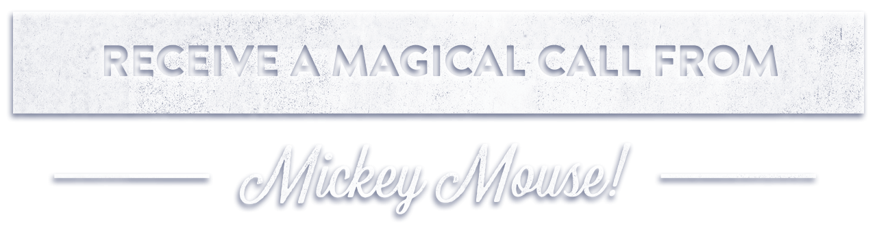 Receive a magical call from Mickey Mouse!